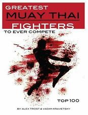 Greatest Muay Thai Fighters to Ever Compete: Top 100 by Alex Trost and Vadim...