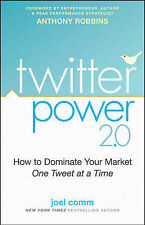 Twitter Power 2.0: How to Dominate Your Market One Tweet at a Time, Joel Comm
