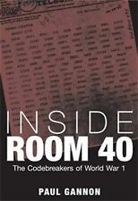 Inside Room 40: The Codebreakers of World War 1 by Paul Gannon (Hardback, 2010)