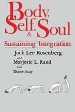 Body, Self and Soul : Sustaining Integration by Jack L. Rosenberg, Marjorie...