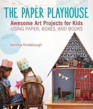 NEW~The Paper Playhouse: Awesome Art Projects for Kids Using Paper,Boxes,& Books