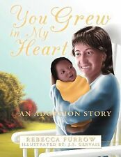 You Grew in My Heart : An Adoption Story by Rebecca Furrow (2012, Paperback)