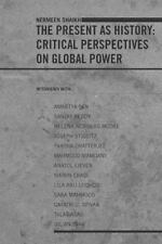 The Present as History : Critical Perspectives on Global Power by Nermeen...
