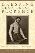 Dressing Renaissance Florence: Families, Fortunes, and Fine Clothing (The Johns