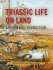 Triassic Life on Land – The Great Transistion, Hans–dieter Sues