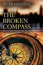The Broken Compass : How British Politics Lost Its Way by Peter Hitchens...