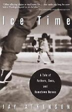Ice Time: A Tale of Fathers, Sons, and Hometown Heroes Atkinson, Jay Paperback