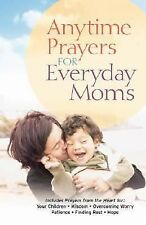 Anytime Prayers for Everyday Moms, No Author, Good Book