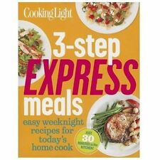 Cooking Light 3-Step Express Meals : Easy Weeknight Recipes for Today's Home...
