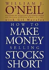 How to Make Money Selling Stocks Short by William J. O'Neil and Gil Morales...