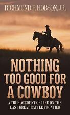 Nothing Too Good for a Cowboy: A True Account of Life on the Last Great Cattle