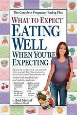 What to Expect: What to Expect : Eating Well When You're Expecting by Heidi...