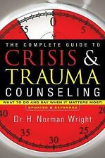 The Complete Guide to Crisis and Trauma Counseling : What to Do and Say When ...