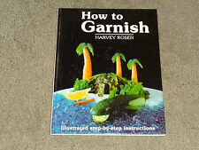 How to Garnish : Illustrated Step-by-Step Instructions by Harvey Rosen and...