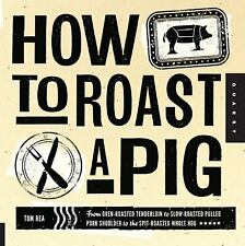 How to Roast a Pig Oven-Roasted Tenderloin To Slow-Roasted Pulled Pork Tom Rea