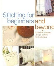 Stitching for Beginners and Beyond: 23 Simple Projects Using 5 or Less Basic Sti