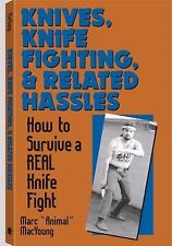 Knives, Knife Fighting, and Related Hassles : How to Survive a Real Knife...