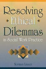 Resolving Ethical Dilemmas in Social Work Practice by Norman Linzer and...