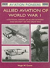 Aviation Pioneers - Allied Aviation of World War I - a Pictorial History of Alli
