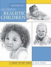 Secrets To Drawing Realistic Children, Carrie Stuart Parks, Rick Parks