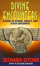 Divine Encounters: A Guide to Visions, Angels and Other Emissaries Sitchin, Zec