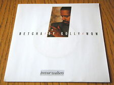 "TREVOR WALTERS - BETCHA BY GOLLY WOW  7"" VINYL PS"