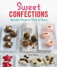 Sweet Confections Beautiful Candy to Make at Home by Nina Wanat 2011 Paperback