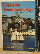 Tolerable Good Anchorage A Capsule History of St John's NL by Joan Rusted BK#98