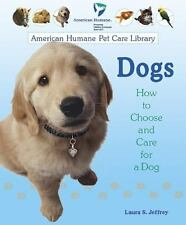 Dogs: How to Choose and Care for a Dog (American Humane Pet Care Library), Laura