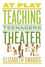 At Play: Teaching Teenagers Theater, Swados, Elizabeth, Very Good Book