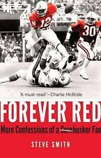 Forever Red : More Confessions of a Cornhusker Fan by Steve Smith (2015,...