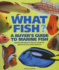 What Fish?: A Buyer's Guide to Marine Fish, Lougher, Tristan Hardback Book The