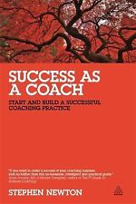 Success As a Coach : Start and Build a Successful Coaching Practice by...