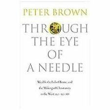 Through the Eye of a Needle: Wealth, the Fall of Rome, and the Making of Christi