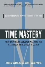 Time Mastery : How Temporal Intelligence Will Make You a Stronger, More...