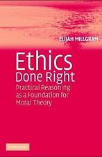 Ethics Done Right : Practical Reasoning as a Foundation for Moral Theory by...