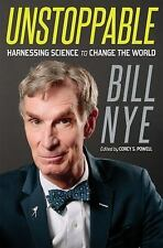 Unstoppable : Harnessing Science to Change the World by Bill Nye (2015,...
