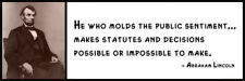 Wall Quote - ABRAHAM LINCOLN - He who molds the public sentiment... makes statut