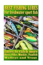 Best Fishing Lures for Freshwater Sport Fish : How to Catch More Bass, Pike,...