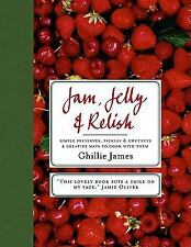 Jam, Jelly and Relish : Simple Preserves, Pickles and Chutney and Creative Wa...