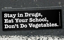 Stay in Drugs, Eat Your School, Don't Do Vegetables Bumper Sticker Funny Jumble