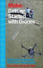 Make: Getting Started with Drones : Build and Customize Your Own Quadcopter...