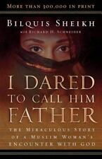 I Dared to Call Him Father: The Miraculous Story of a Muslim Woman's Encounter