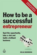 How to Be a Successful Entrepreneur : Spot the Opportunity, Take a Risk and...