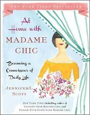 At Home with Madame Chic : Becoming a Connoisseur of Daily Life by Jennifer...