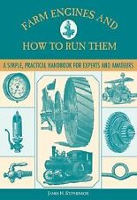 Farm Engines and How to Run Them : A Simple, Practical Handbook for Experts...