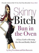 Skinny Bitch - Bun in the Oven : A Gutsy Guide to Becoming One Hot and...