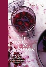 Salt Sugar Smoke: How to preserve fruit, vegetables, meat and fish, Henry, Diana