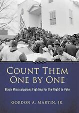 Count Them One by One : Black Mississippians Fighting for the Right to Vote...