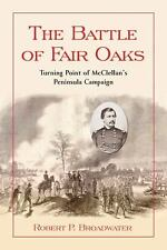The Battle of Fair Oaks : Turning Point of Mcclellan's Peninsula Campaign by...